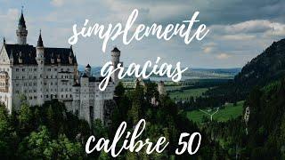 SIMPLEMENTE GRACIAS    CALIBRE 50  LETRA