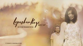 Hafiz Suip   Lepaskan Pergi  (OST Filem Pinjamkan Hatiku) Lirik Video