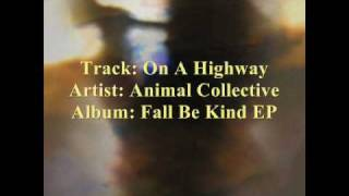 Animal Collective - On A Highway  [from the 2009 Fall Be Kind EP]