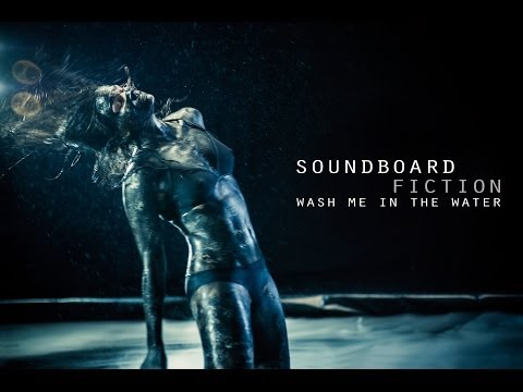 SOUNDBOARD FICTION - Wash me in the water