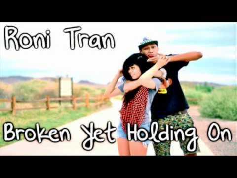 Roni Tran - Broken yet Holding on [Lyrics]