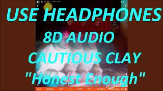 Cautious Clay   Honest Enough  (8D Audio) + Lyrics |Use Headphones🎧|