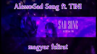 Alesso   Sad Song Ft. TINI   Magyar Felirat