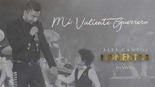 """Mi Valiente Guerrero - Alex Campos - Momentos """"En Vivo"""" - Video Oficial"""