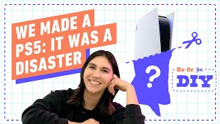 We Made a PS5: It Was a Disaster | Do or DIY by IGN