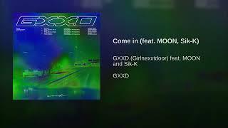 GXXD (Girlnexxtdoor) - Come in (feat. MOON & Sik-K)
