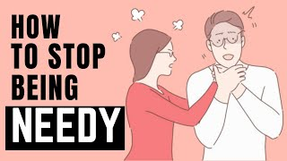 How To Stop Being Needy | Stop Being Needy In A Relationship