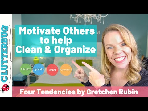 How to Motivate Others to Help Clean & Organize (Four Tendencies by Gretchen Rubin)