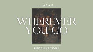 WHEREVER YOU GO - Isaac - Precious Aibangbee