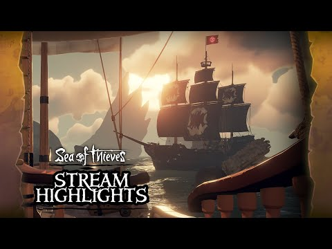 Sea of Thieves Weekly Stream Highlights: Happy (Belated) Birthday