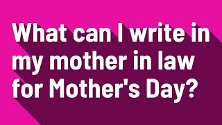 What can I write in my mother in law for Mother's Day?