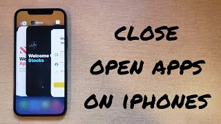 How to close open apps on the iPhone x, 11, 12