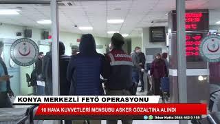 Konya merkezli FETÖ operasyonu! 10 gözaltı