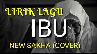 Lyric Ibu New Sakha COVER (OST) CINTA TIADA AKHIR