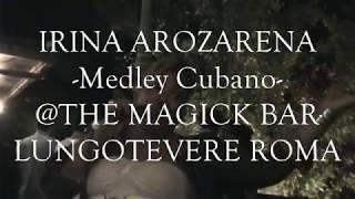 IRINA AROZARENA -MEDLEY CUBANO- THE MAGICK BAR @LUNGOTEVERE ROMA
