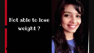 Not able to lose weight?
