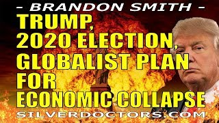 Trump, 2020 U.S. Election & Globalist Plan For Economic Collapse | Brandon Smith