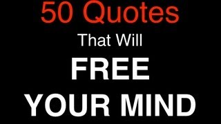 50 Powerful Quotes That Will FREE YOUR MIND