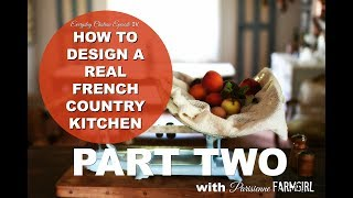 How To Make A French Country Kitchen, Part TWO, Everyday Château Episode IV