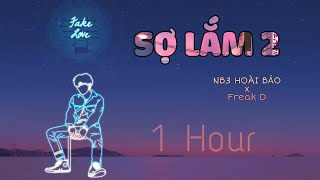 『 1 Hour 』  - SỢ LẮM 2 - NB3 Hoài Bảo x Freak D [ Video Lyrics ]
