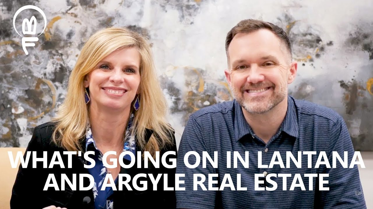 What's Going on in Lantana and Argyle Real Estate?