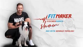 Fit Maker Show #005 – Konrad Topolski