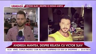 """Andreea Mantea, despre relația cu Victor Slav: """"Nu avem și nici nu o să avem o relație"""""""
