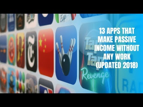 13 Apps That Make Passive Income Without Any Work (Updated 2018)