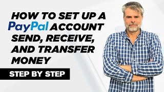How To Set Up A Paypal Account | Send, Receive, and Transfer Money - Step by Step