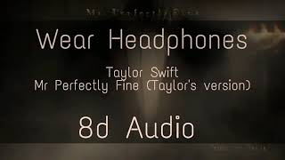 Taylor Swift - Mr. Perfectly fine (Taylor's version) (From the vault) (8d Audio) (Wear headphones)