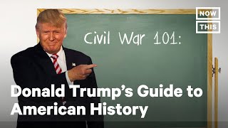 Donald Trumps Guide To American History | NowThis