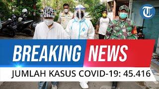 BREAKING NEWS: Update Covid-19 Indonesia 24 Juli, 45.416 Terinfeksi dalam 24 Jam, 1.415 Meninggal