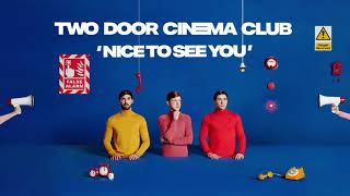 Two Door Cinema Club   Nice To See You