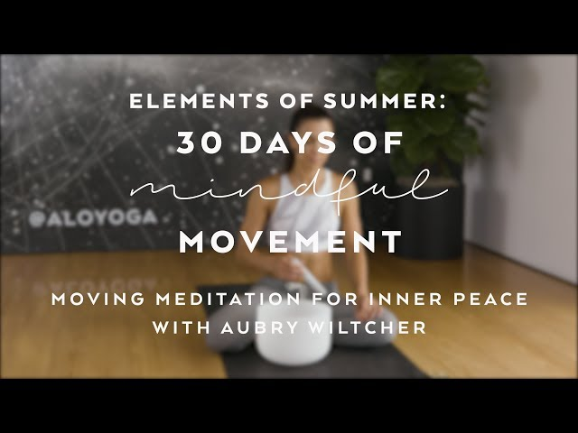 Meditation for Inner Peace with Aubry Wiltcher – Elements of Summer: 30 Days of Mindful Movement