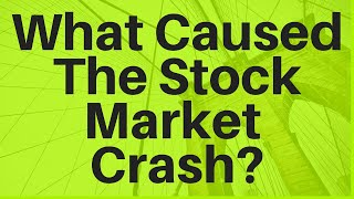 What Caused The Stock Market Crash?