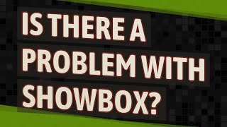 Is there a problem with Showbox?