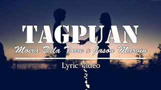 Moira Dela Torre X Jason Marvin   Tagpuan (Duet Version) Lyrics