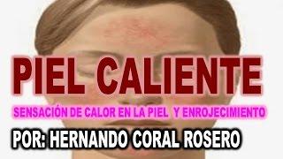 PIEL CALIENTE - SENSACIÓN DE CALOR EN LA PIEL Y ENROJECIMIENTO