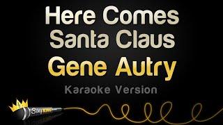 Gene Autry – Here Comes Santa Claus (Karaoke Version)