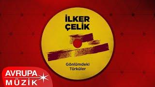 İlker Çelik - Gönlümdeki Türküler (Official Video)