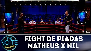 Fight De Piadas Matheus Ceará X Nil Agra   Ep.33 | The Noite (121118)