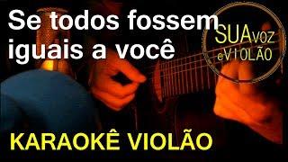 Se todos fossem iguais a você - Tom Jobim e Vinicius de Moraes -  Karaokê Violao