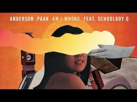 anderson paak am i wrong feat schoolboy q
