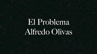 Alfredo Olivas -  El Problema - Letra (Audio 2017)