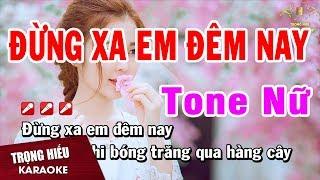 Karaoke Đừng Xa Em Đêm Nay Tone Nữ Nhạc Sống Âm Thanh Chuẩn | Trọng Hiếu