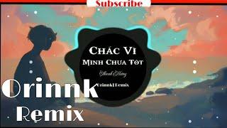 Chắc Vì Mình Chưa Tốt | Remix || Thanh Hưng [ Orinnk Remix ] Nhạc trẻ EDM Tik Tok gây nghiện 2020