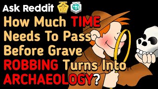How Much TIME Needs To Pass Before Grave ROBBING Turns Into ARCHAEOLOGY?