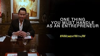 UntitledA Moment With JW | One Thing You Must Handle As An Entrepreneur