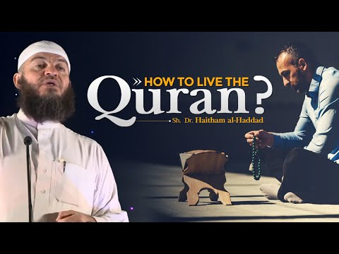 How to Live the Quran? | Sh. Dr. Haitham al-Haddad