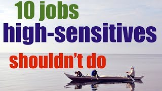 10 jobs Highly Sensitive Persons should avoid - no HSP work